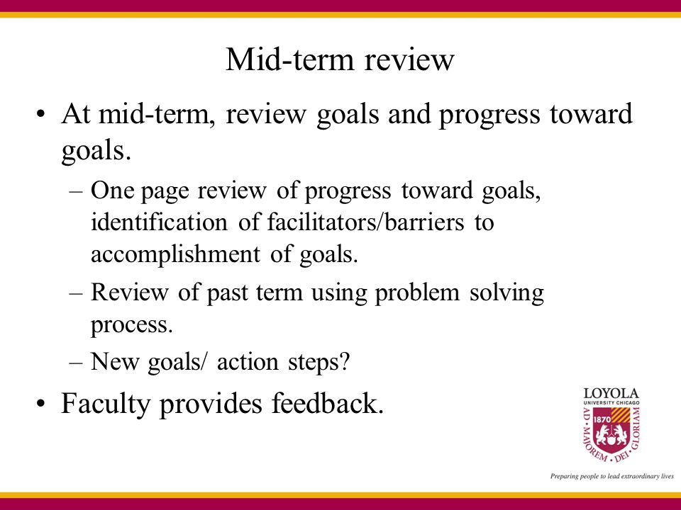 Mid-term review At mid-term, review goals and progress toward goals.