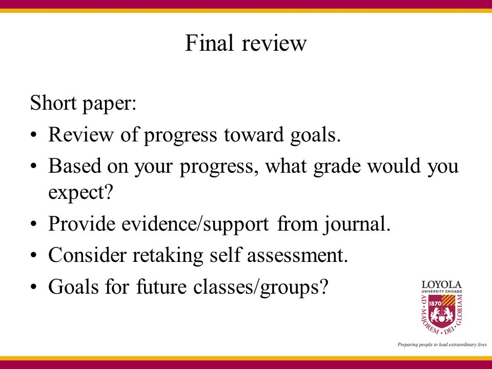 Final review Short paper: Review of progress toward goals.