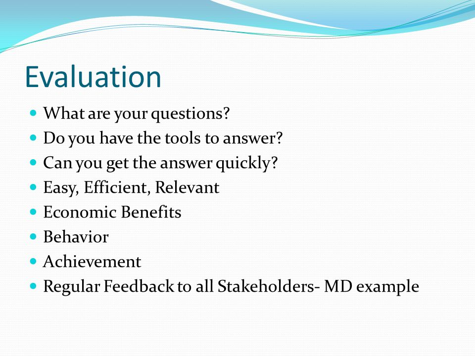 Evaluation What are your questions Do you have the tools to answer