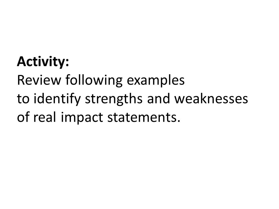 Activity: Review following examples to identify strengths and weaknesses of real impact statements.