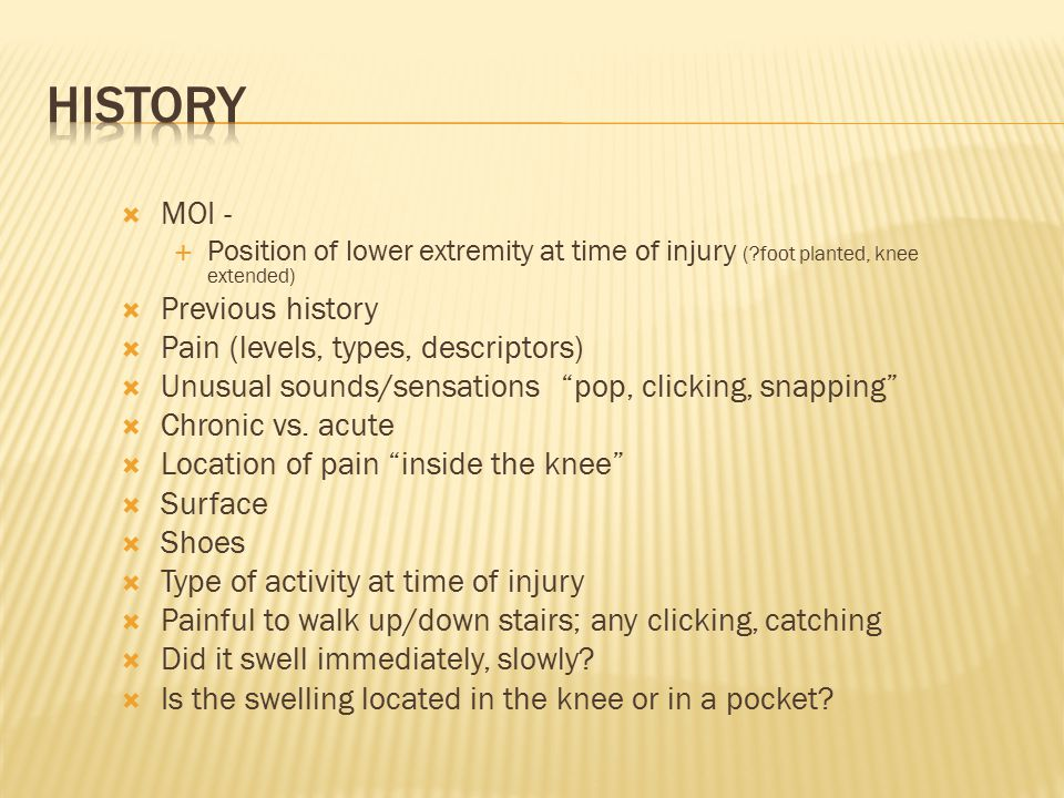 History MOI - Previous history Pain (levels, types, descriptors)