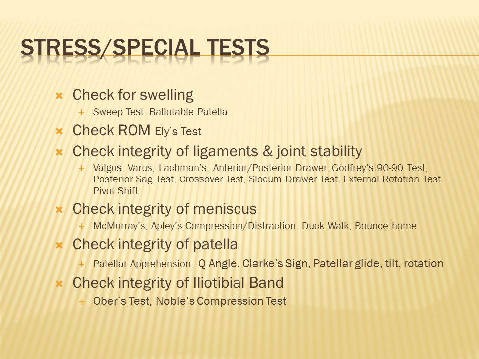 Stress/Special Tests Check for swelling Check ROM Ely's Test