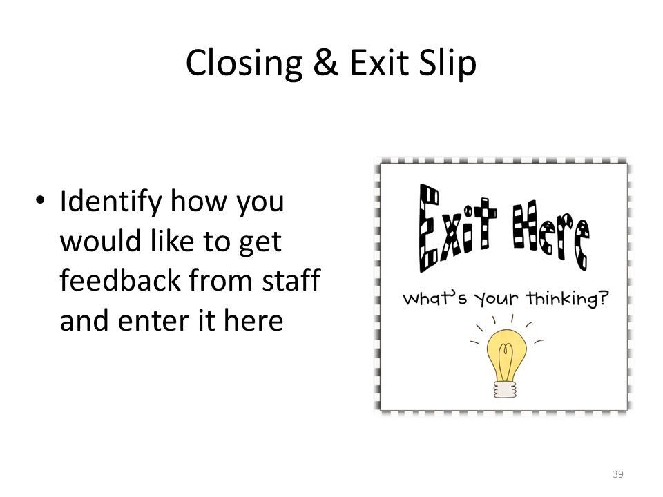 Closing & Exit Slip Identify how you would like to get feedback from staff and enter it here