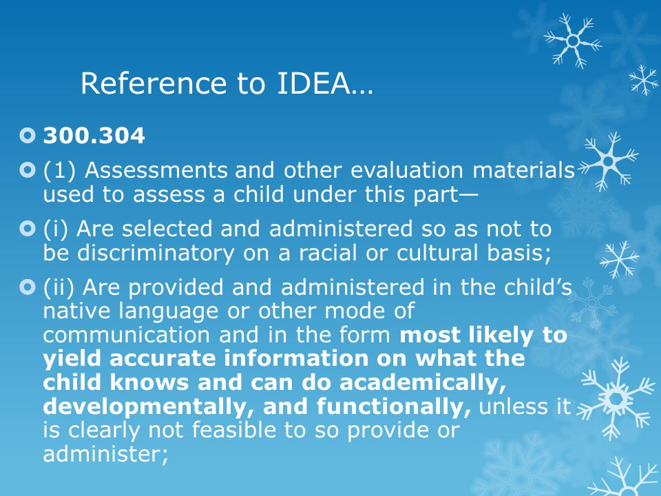 Reference to IDEA… 300.304. (1) Assessments and other evaluation materials used to assess a child under this part—