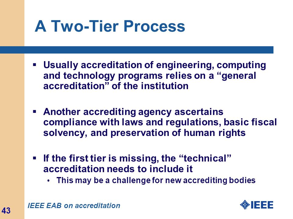 A Two-Tier Process Usually accreditation of engineering, computing and technology programs relies on a general accreditation of the institution.