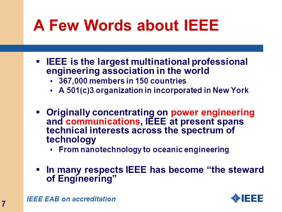 A Few Words about IEEE IEEE is the largest multinational professional engineering association in the world.