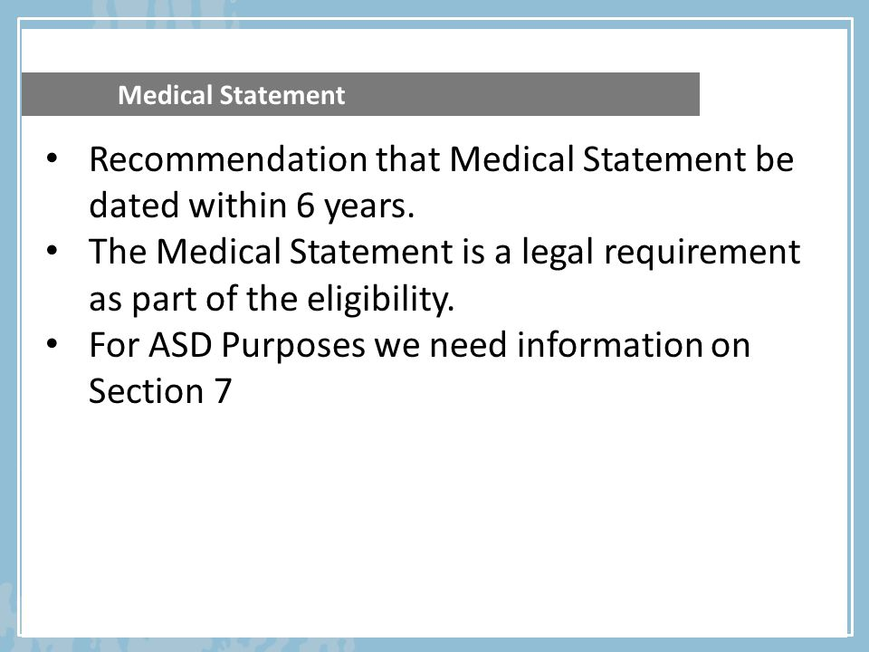 Recommendation that Medical Statement be dated within 6 years.