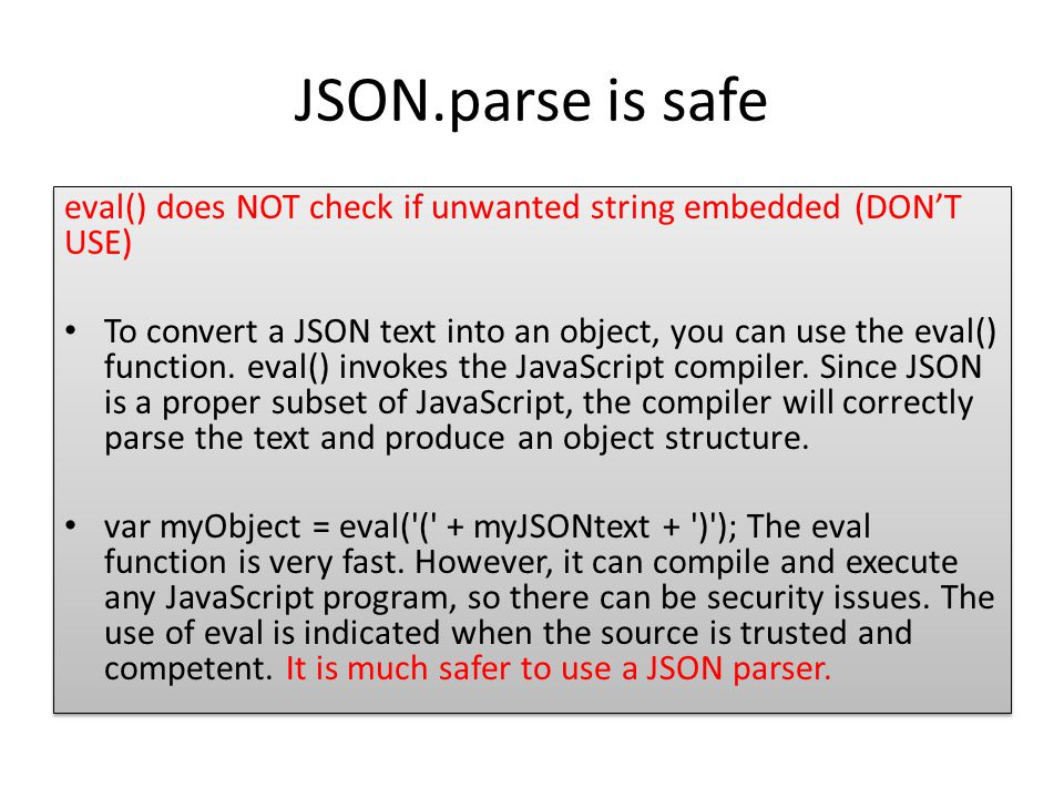 JSON.parse is safe eval() does NOT check if unwanted string embedded (DON'T USE)
