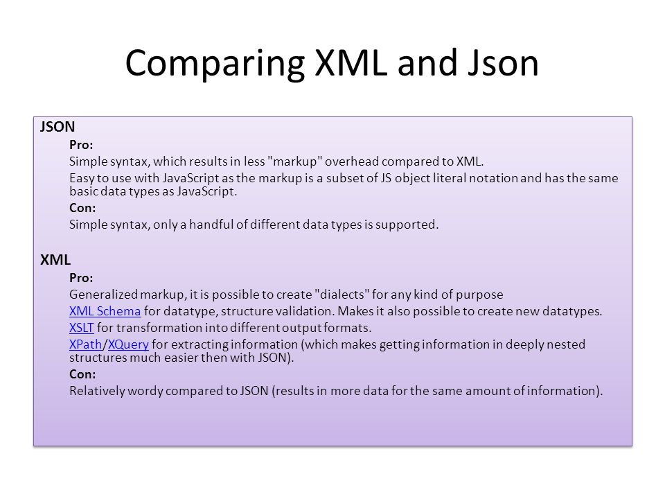 Comparing XML and Json JSON XML Pro: