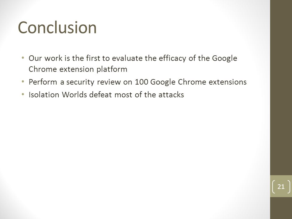 Conclusion Our work is the first to evaluate the efficacy of the Google Chrome extension platform.
