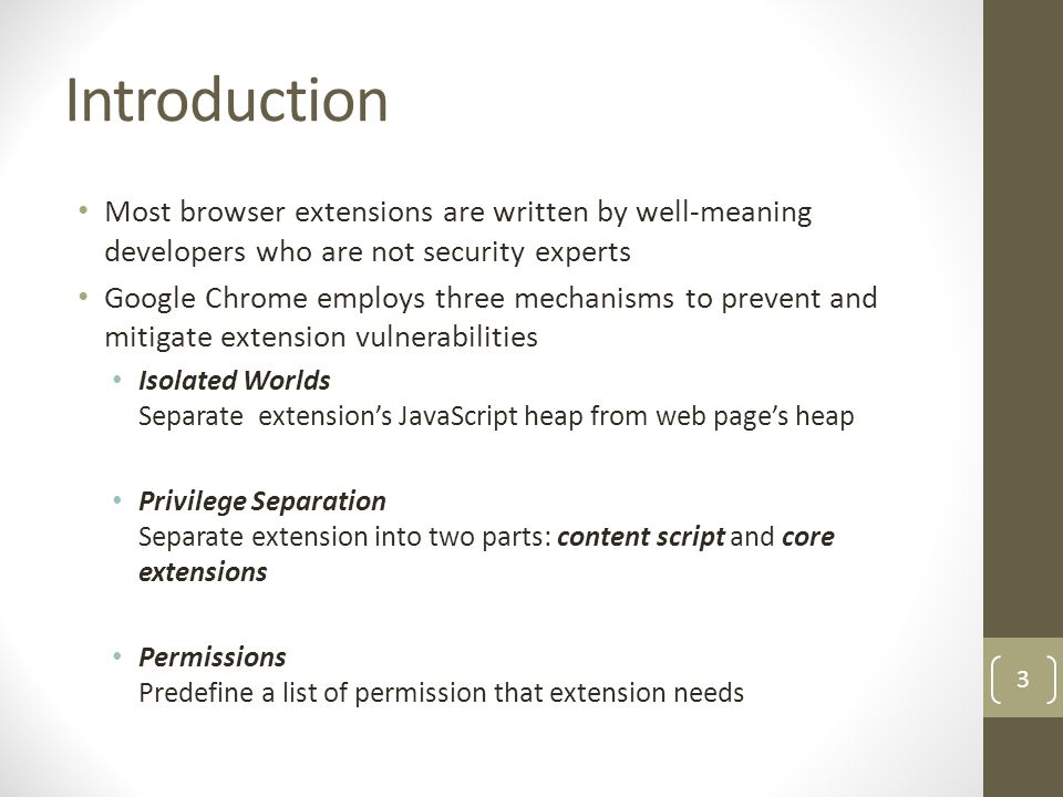 Introduction Most browser extensions are written by well-meaning developers who are not security experts.