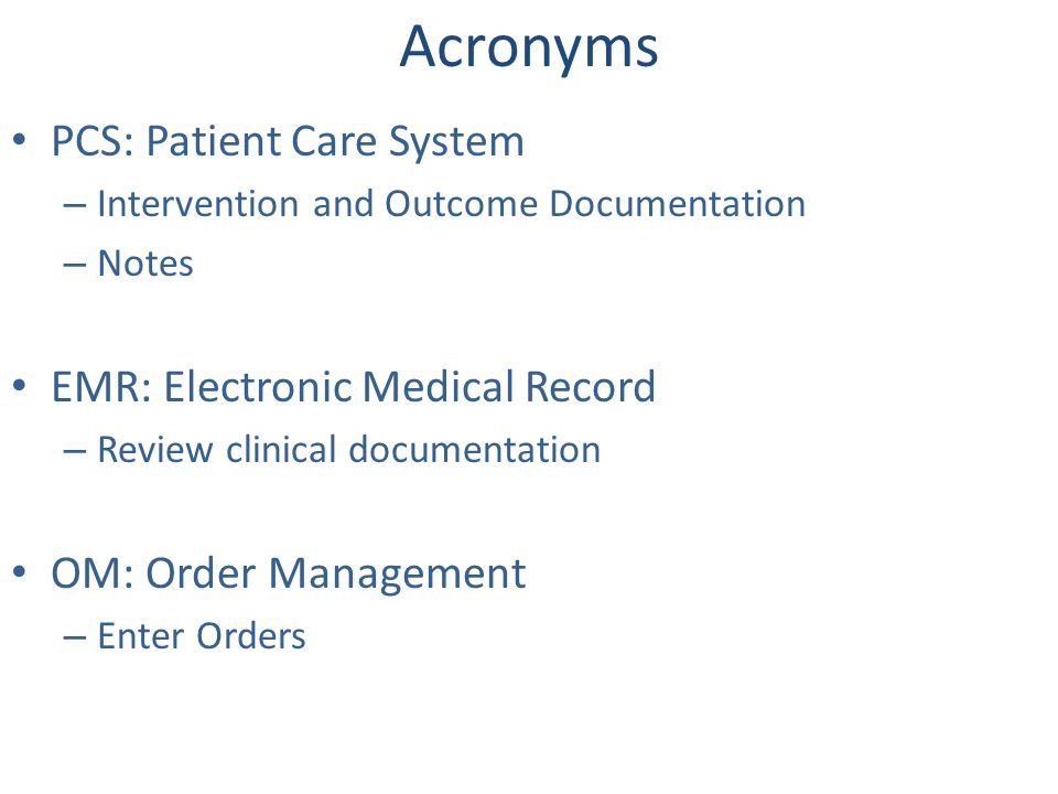 Acronyms PCS: Patient Care System EMR: Electronic Medical Record