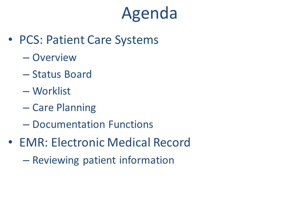 Agenda PCS: Patient Care Systems EMR: Electronic Medical Record