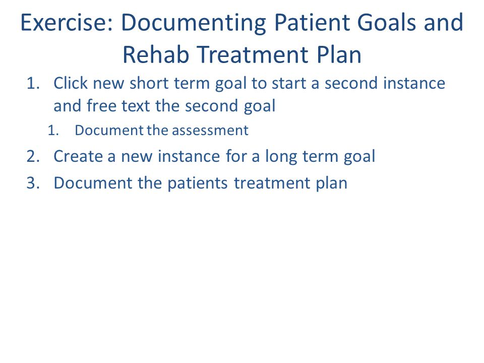 Exercise: Documenting Patient Goals and Rehab Treatment Plan