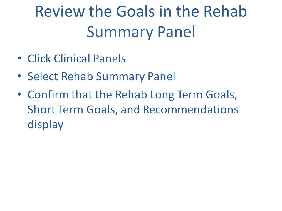 Review the Goals in the Rehab Summary Panel