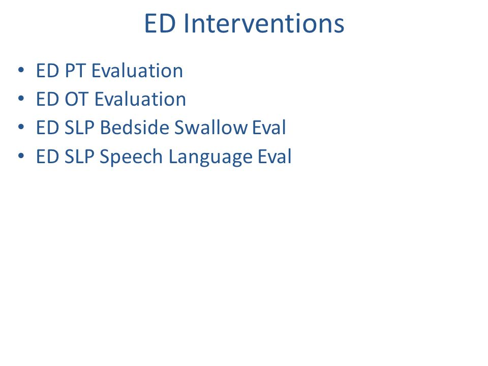 ED Interventions ED PT Evaluation ED OT Evaluation