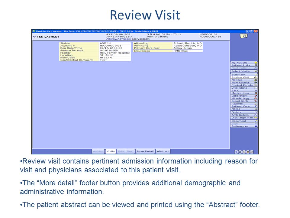 Review Visit Review visit contains pertinent admission information including reason for visit and physicians associated to this patient visit.