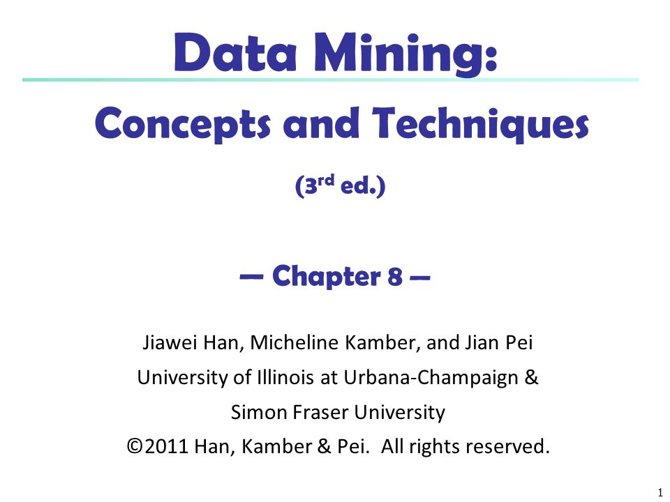 Data Mining: Concepts and Techniques (3rd ed.) — Chapter 8 —
