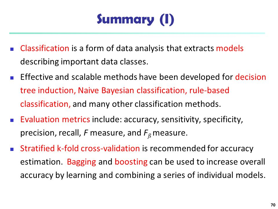 Summary (I) Classification is a form of data analysis that extracts models describing important data classes.