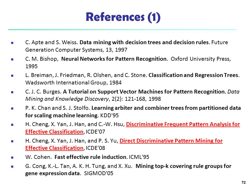 References (1) C. Apte and S. Weiss. Data mining with decision trees and decision rules. Future Generation Computer Systems, 13, 1997.