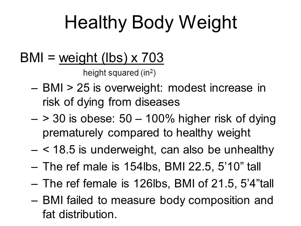 Healthy Body Weight BMI = weight (lbs) x 703