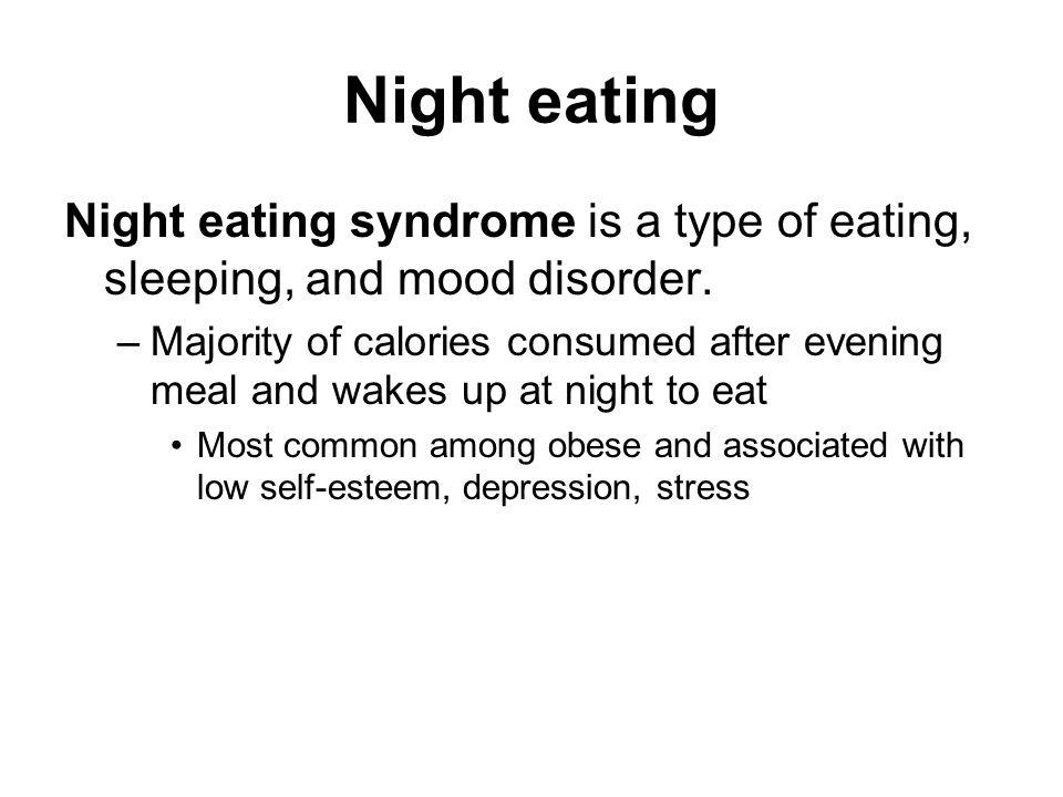 Night eating Night eating syndrome is a type of eating, sleeping, and mood disorder.