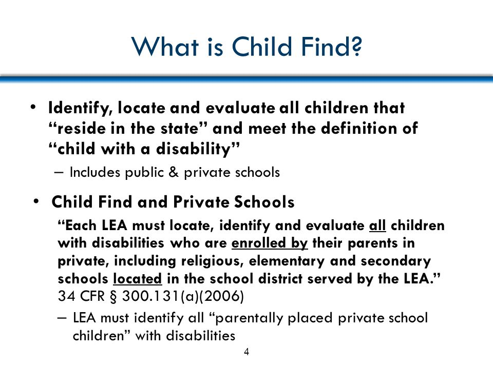 What is Child Find Identify, locate and evaluate all children that reside in the state and meet the definition of child with a disability