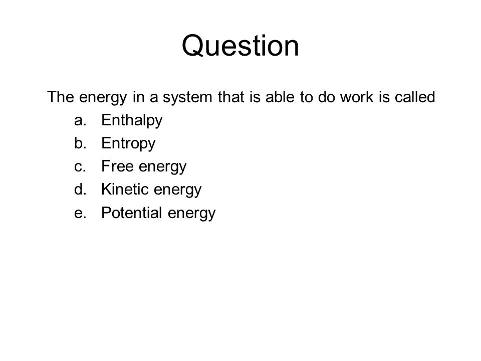 Question The energy in a system that is able to do work is called