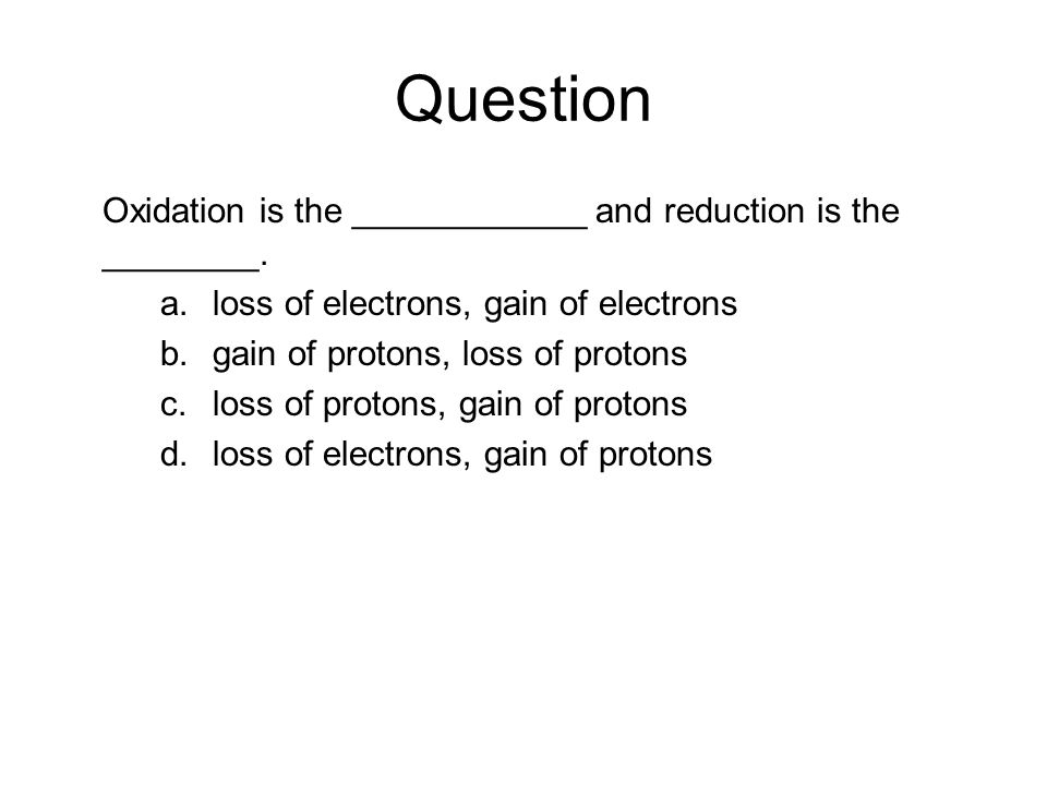 Question Oxidation is the ____________ and reduction is the ________.