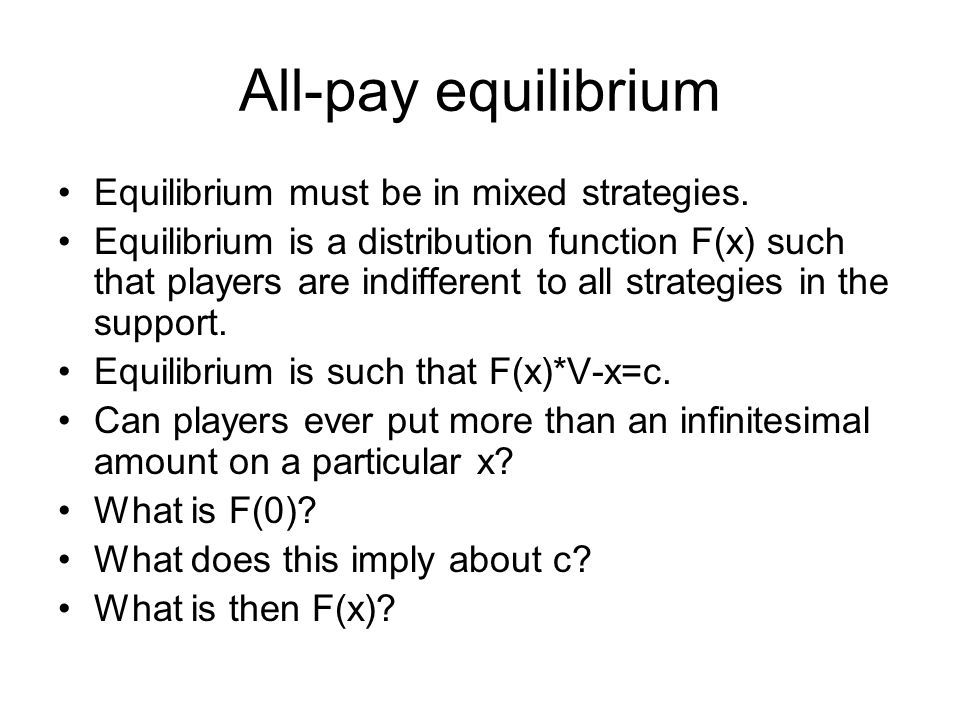 All-pay equilibrium Equilibrium must be in mixed strategies.
