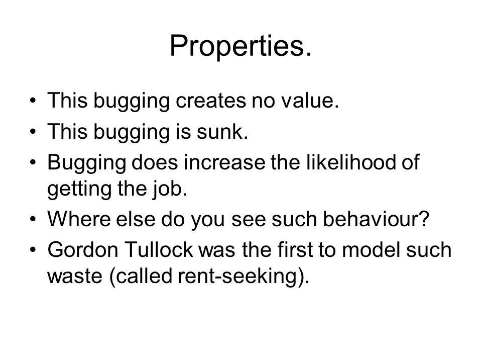 Properties. This bugging creates no value. This bugging is sunk.