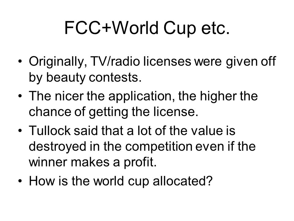 FCC+World Cup etc. Originally, TV/radio licenses were given off by beauty contests.