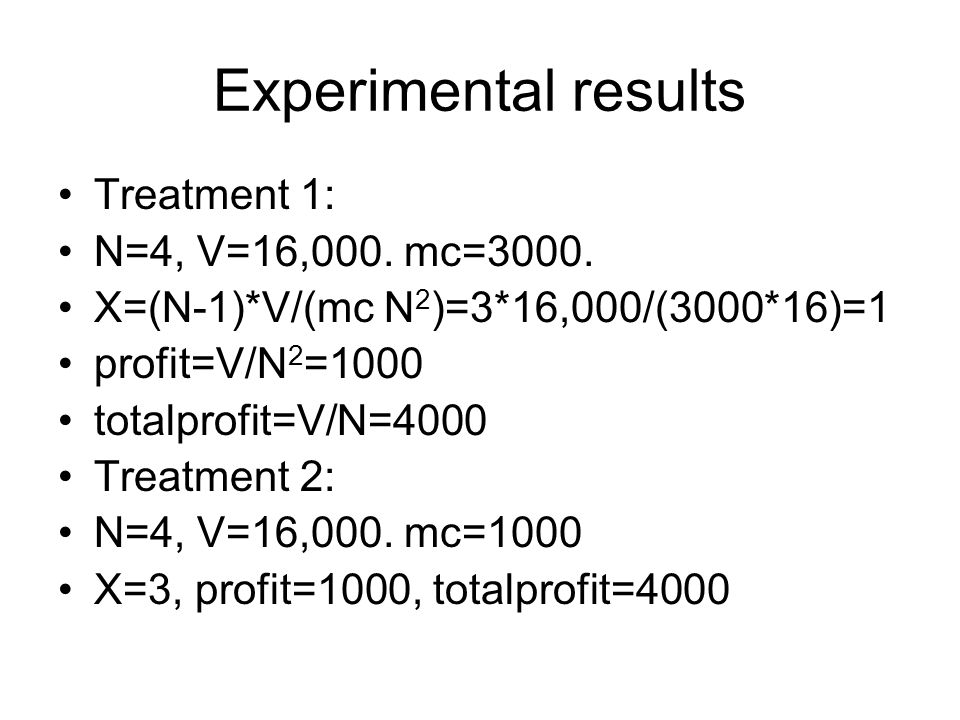 Experimental results Treatment 1: N=4, V=16,000. mc=3000.