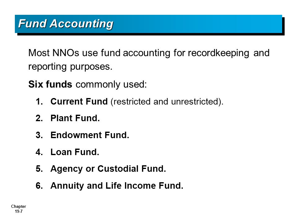 Fund Accounting Most NNOs use fund accounting for recordkeeping and reporting purposes. Six funds commonly used: