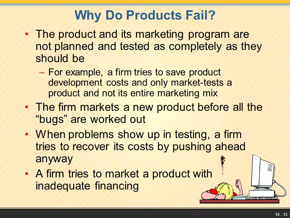 Why Do Products Fail The product and its marketing program are not planned and tested as completely as they should be.
