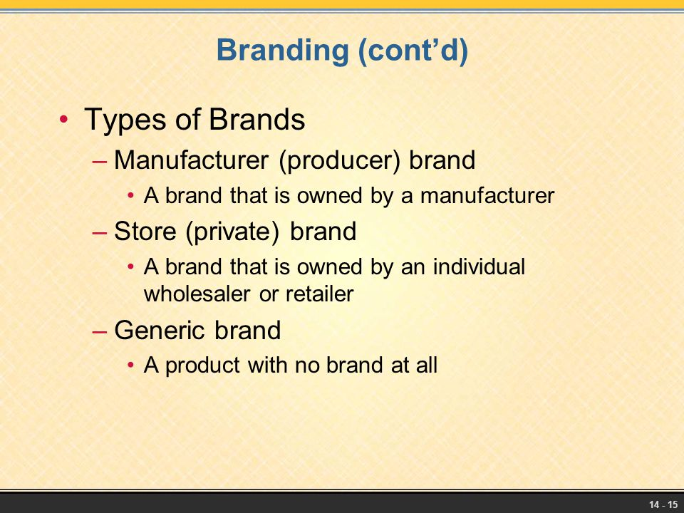 Branding (cont'd) Types of Brands Manufacturer (producer) brand