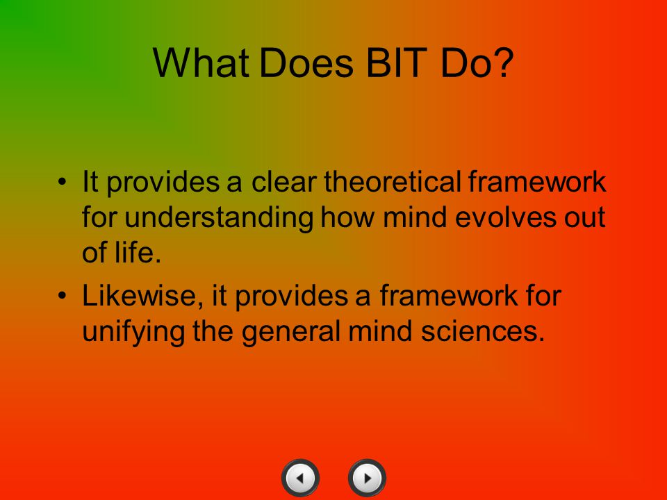 What Does BIT Do It provides a clear theoretical framework for understanding how mind evolves out of life.