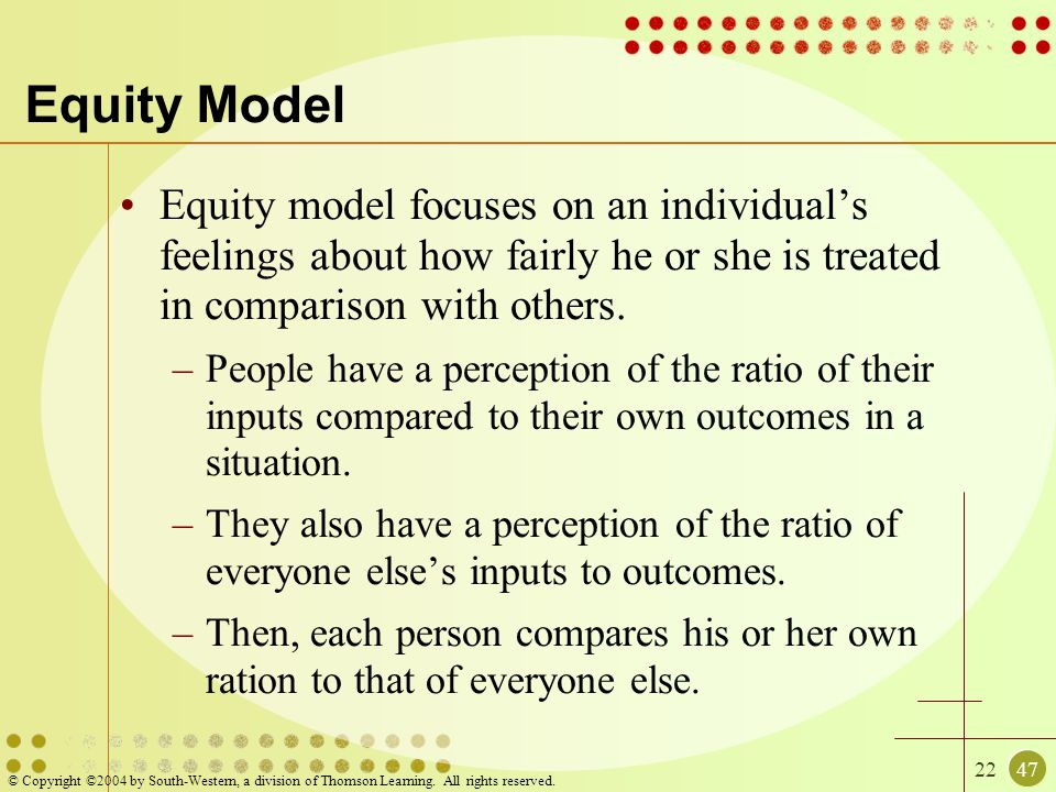 Equity Model Equity model focuses on an individual's feelings about how fairly he or she is treated in comparison with others.