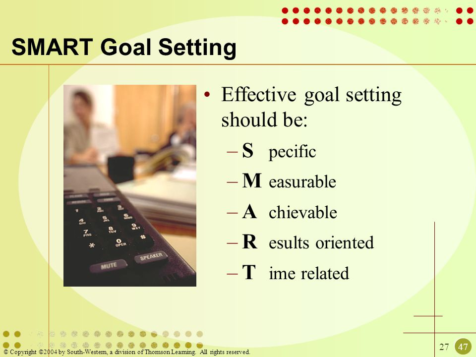 SMART Goal Setting Effective goal setting should be: S pecific