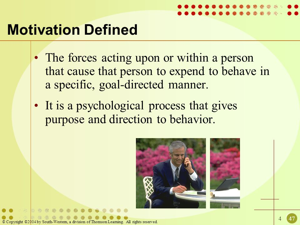 Motivation Defined The forces acting upon or within a person that cause that person to expend to behave in a specific, goal-directed manner.