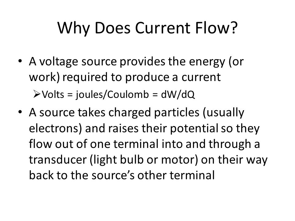 Why Does Current Flow A voltage source provides the energy (or work) required to produce a current.