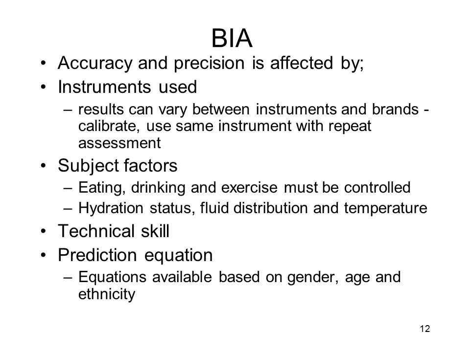 BIA Accuracy and precision is affected by; Instruments used
