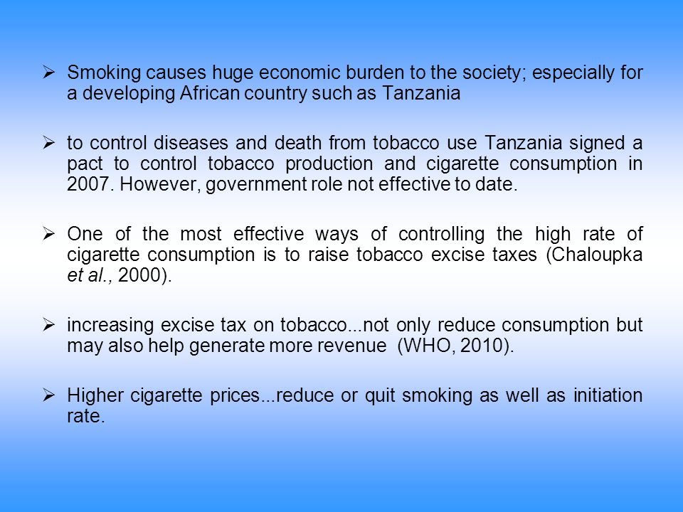 Smoking causes huge economic burden to the society; especially for a developing African country such as Tanzania