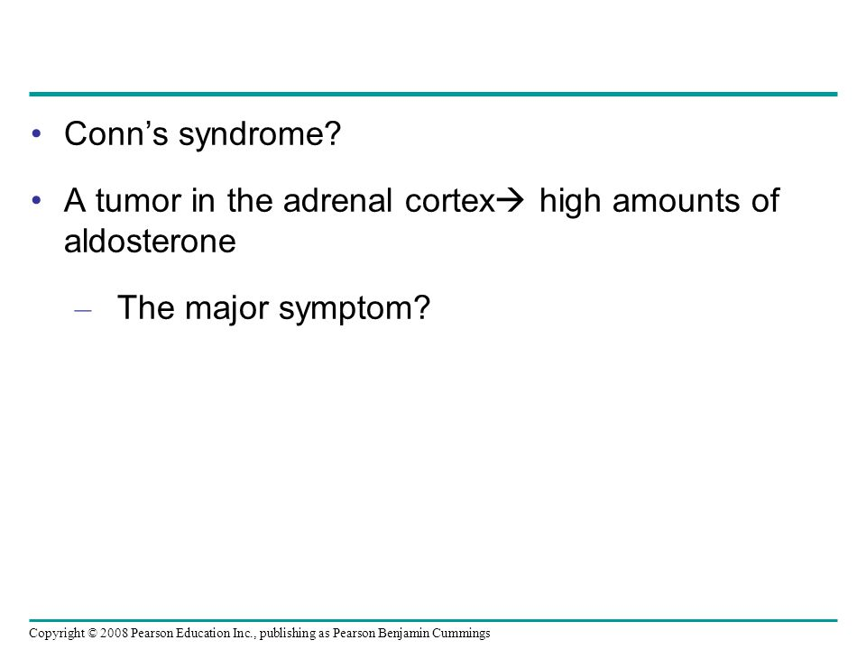 Conn's syndrome A tumor in the adrenal cortex high amounts of aldosterone The major symptom