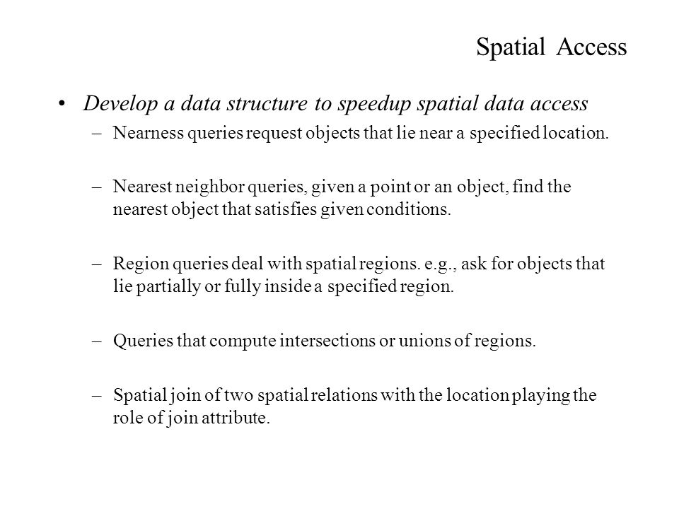 Spatial Access Develop a data structure to speedup spatial data access