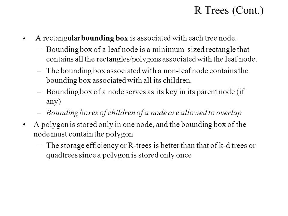 R Trees (Cont.) A rectangular bounding box is associated with each tree node.