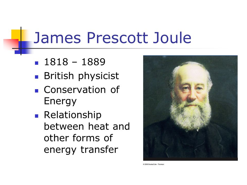 James Prescott Joule 1818 – 1889 British physicist