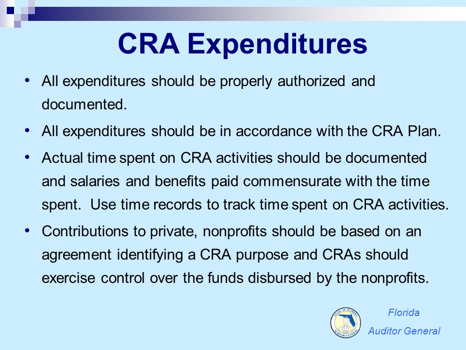 CRA Expenditures All expenditures should be properly authorized and documented. All expenditures should be in accordance with the CRA Plan.