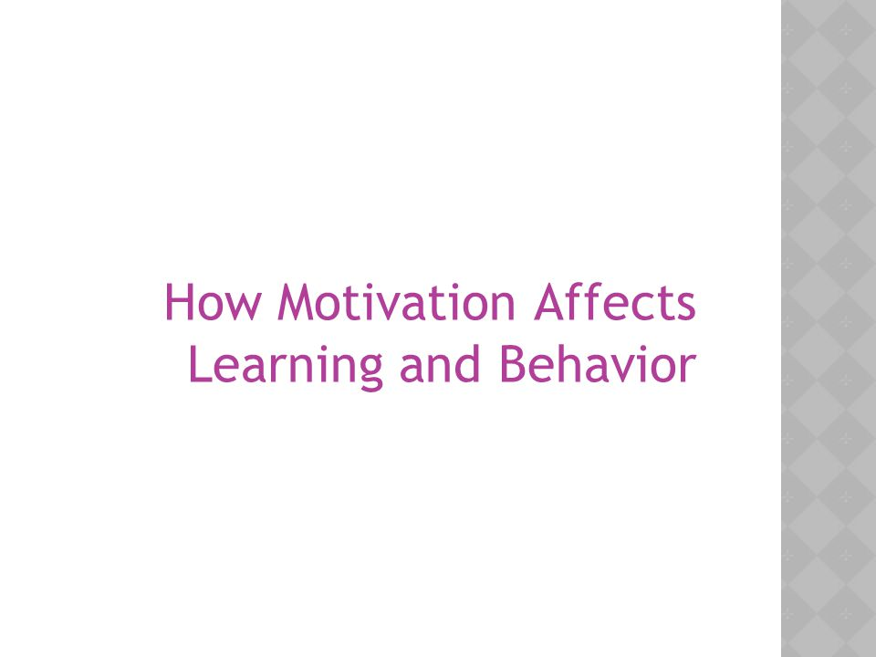 How Motivation Affects Learning and Behavior