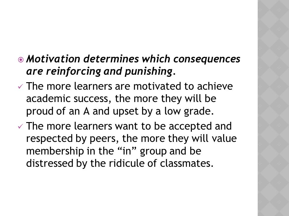 Motivation determines which consequences are reinforcing and punishing.